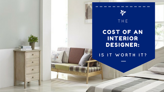 The Cost Of An Interior Designer: Is It Worth It?