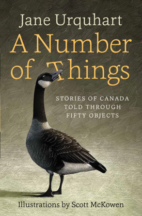 Jane Urquhart.  A Number of Things: Stories of Canada Told Through Fifty Objects . Patrick Crean Editions/Harper Collins. $32.99, 248 pp., ISBN: 9781443432061