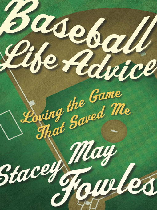 Stacey May Fowles.  Baseball Life Advice: Loving the Game That Saved Me.  McClelland & Stewart. $24.95, 304 pp., ISBN: 9780771038716