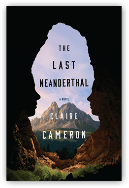 Claire Cameron. The Last Neanderthal.  Penguin Random House Canada. $29.95, 288 pp., ISBN: 9780385686785