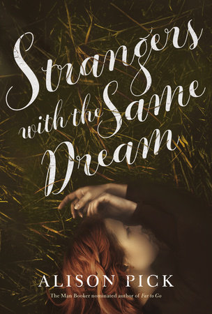 Alison Pick. Strangers with the Same Dream. Knopf Canada. $32.95, 384 pp., ISBN: 978-0345810458