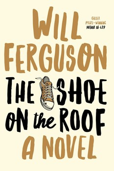 Will Ferguson.  The Shoe on the Roof . Simon & Schuster Canada. $32.00, 384 pp., ISBN: 9781501173554