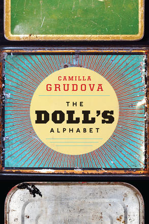 Camilla Grudova.  The Doll's Alphabet . Coach House Books. $19.95, 160 pp., ISBN: 978-1552453582