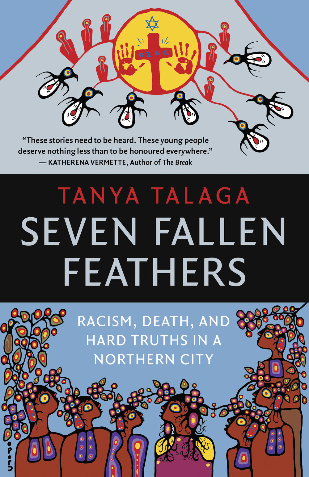 Tanya Talaga. Seven Fallen Feathers: Racism, Death, and Hard Truths in a Northern City. House of Anansi. $22.95, 376 pp., ISBN: 9781487002268