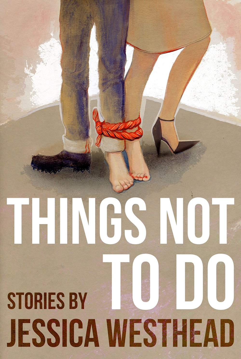 Jessica Westhead. Things Not To Do. Cormorant Books. $22.95, ISBN: 978-1770865068