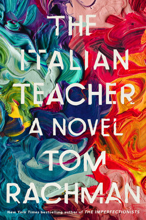 Tom Rachman.  The Italian Teacher . Doubleday Canada. $32.00, 352 pp., ISBN: 9780385689601