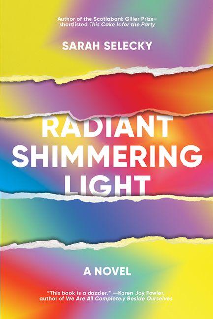 Sarah Selecky.  Radiant Shimmering Light . Harper Collins Canada, $24.99, 368 pp., ISBN:9781443455671