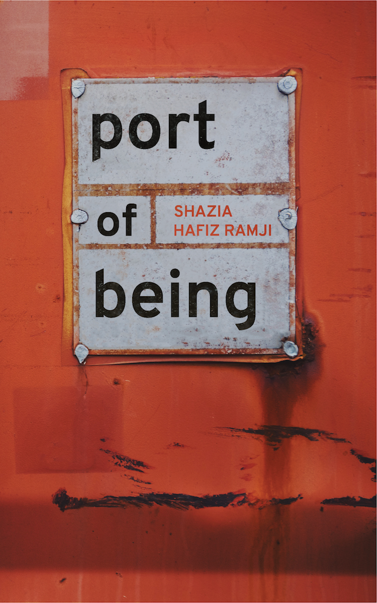 Shazia Hafiz Ramji.  Port of Being . Invisible Publishing, $16.95, 96 pp., ISBN: 9781988784120