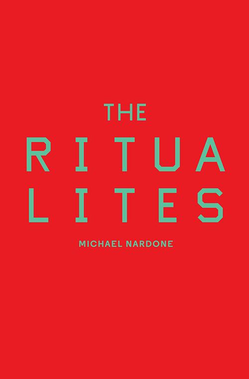 Michael Nardone. The Ritualites. Book*hug, $20.00, 120 pp., ISBN: 9781771664554