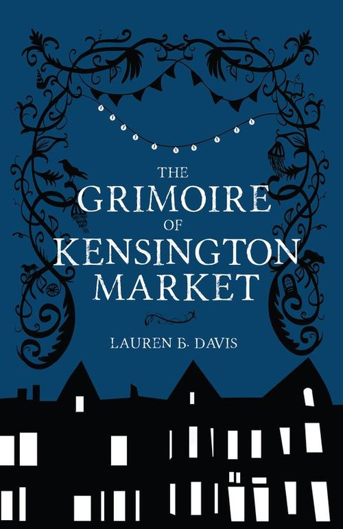 Lauren B. Davis. The Grimoire of Kensington Market. Wolsak & Wynn, $22.00, 324 pp., ISBN: 978-1-928088-70-7