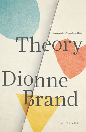 Dionne Brand.  Theory.  Knopf Canada. $27.95. 240 pp., ISBN: 9780735274235