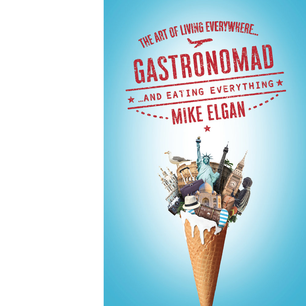 GASTRONOMAD: The Art of Living Everywhere and Eating Everything - Click HERE to buy the book on Amazon!