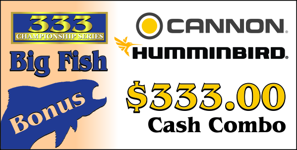 The BFB Combo consists of one 333 catch that consists of 3 individual species. (Salmon, Laker, Steelhead, Brown) The heaviest combo scores $333.00 in cash courtesy of  C  annon    &  Humminbird