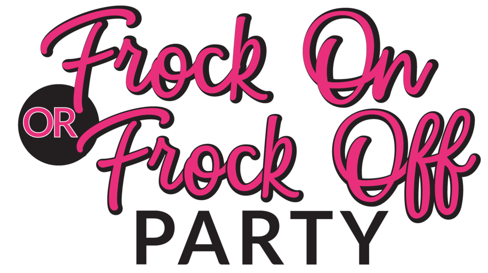 Frock On or Frock Off Party
