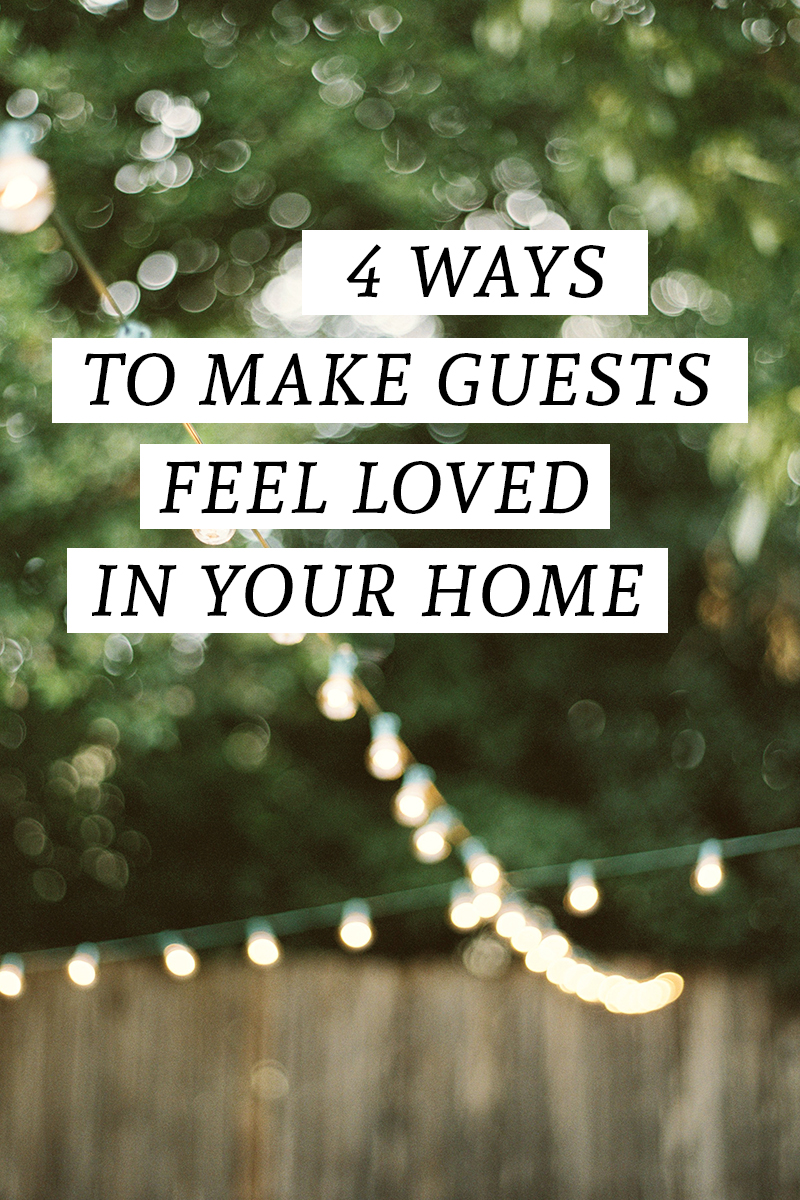 4 Ways to Make Guests Feel Loved in your Home - Hosting Tips