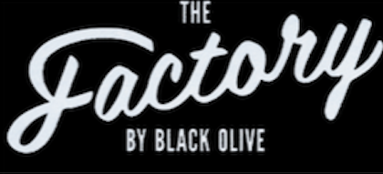 THE FACTORY  - BY THE BLACK OLIVE™