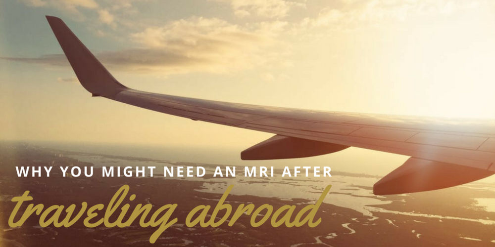 traveling, mri, mri experience, mri preparation, travel abroad