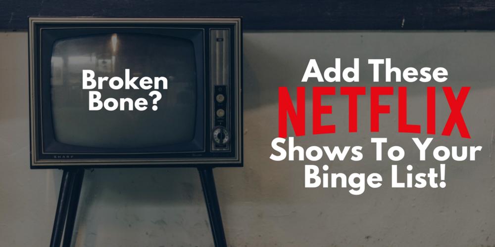 Netflix shows, Netflix shows to watch with broken bone