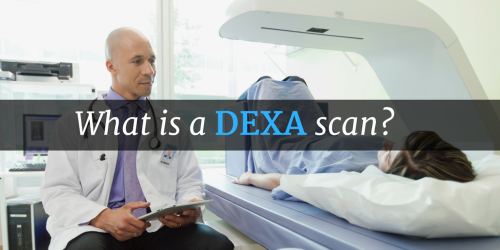 When Would I Need A DEXA Scan?