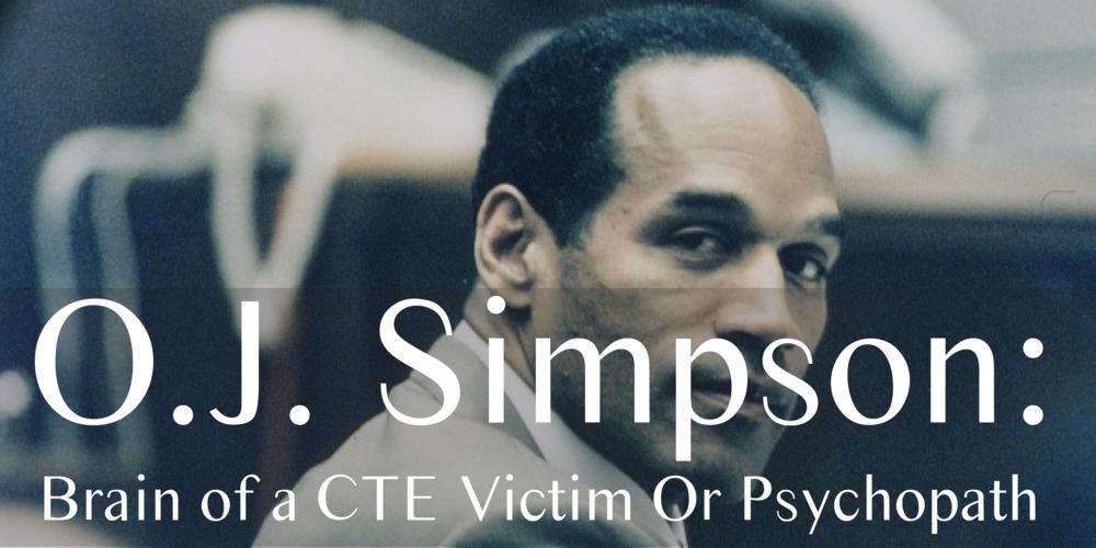 OJ Simpson, CTE, OJ Simpson psychopath, oj simpson cte .png