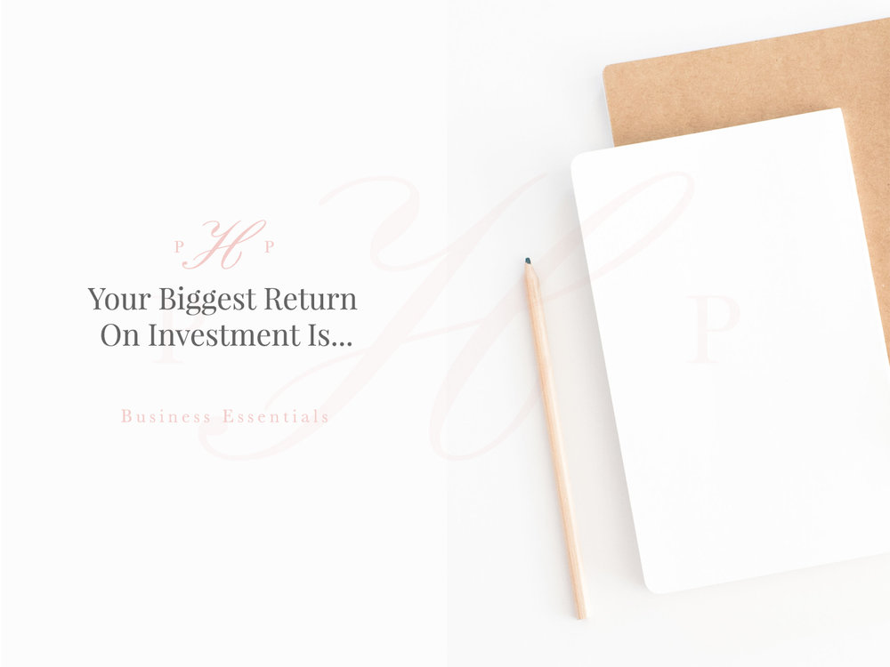 Business Essentials Your Biggest Return on Investment Is
