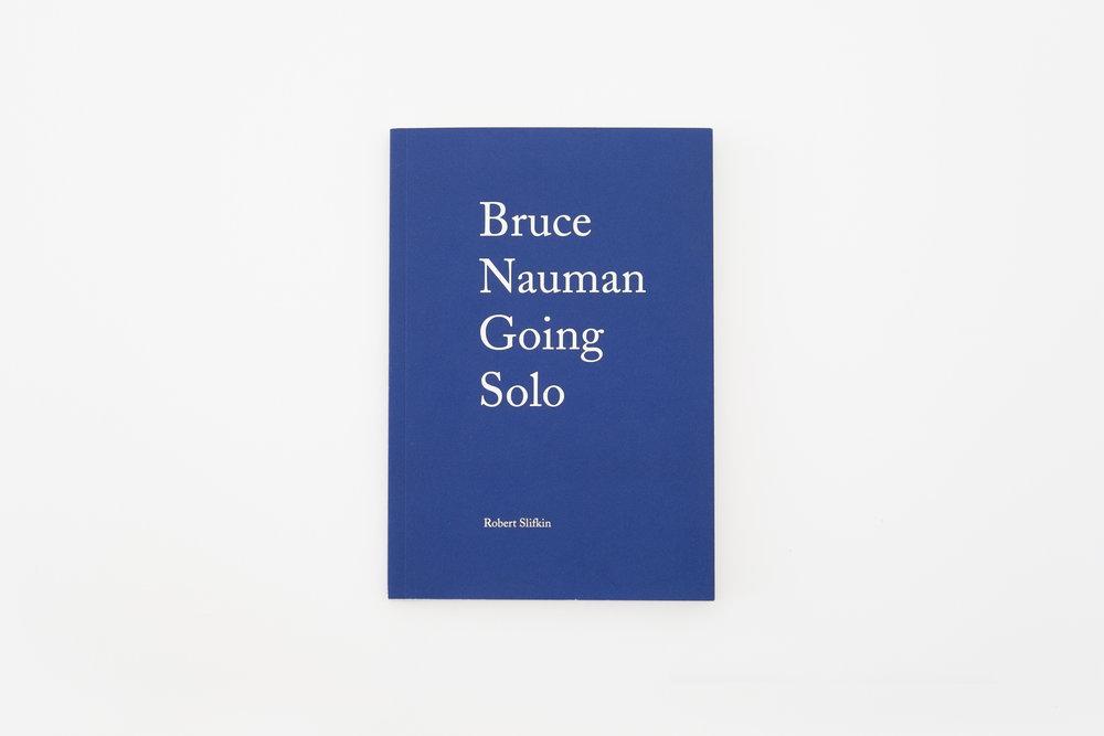 Bruce Nauman Going Solo Robert Slifkin