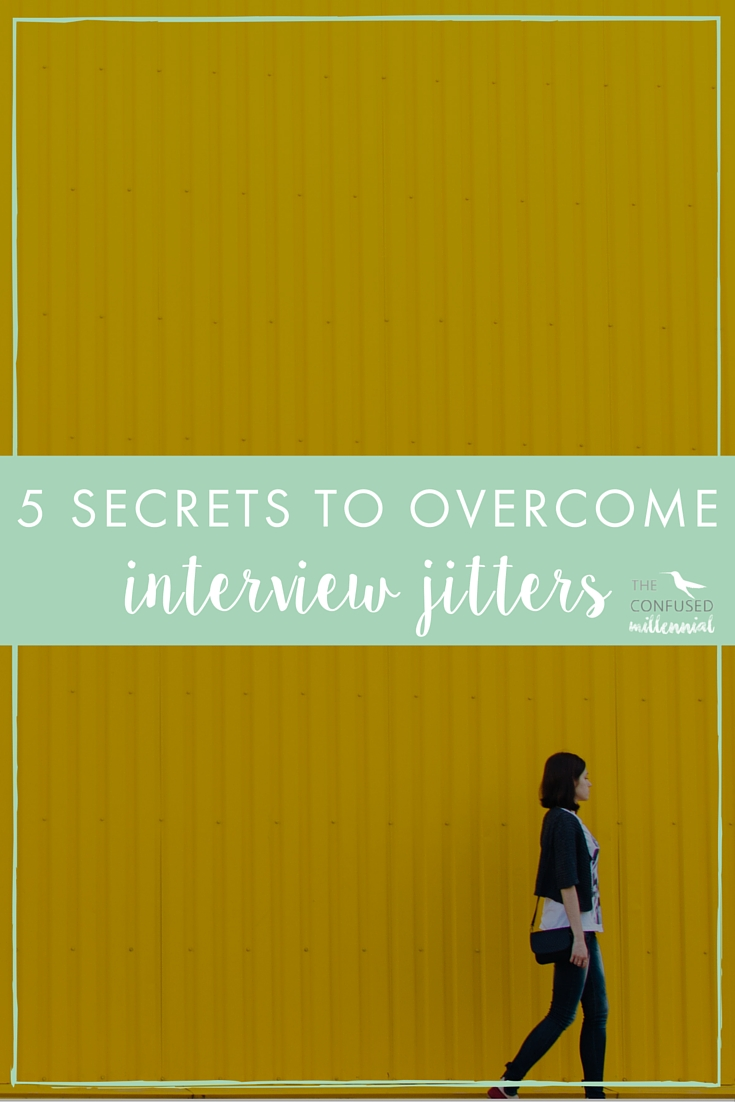 Tired of your job? Scared of the job search process or to find a new one? check out these 5 Secrets to Overcoming Interview Jitters! Make sure to ace every interview and land every job offer.— The Confused Millennial