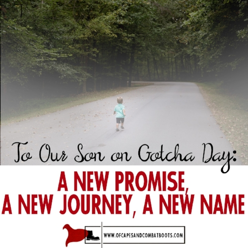To Our Son on Gotcha Day - A New Promise, A New Journey, A New Name
