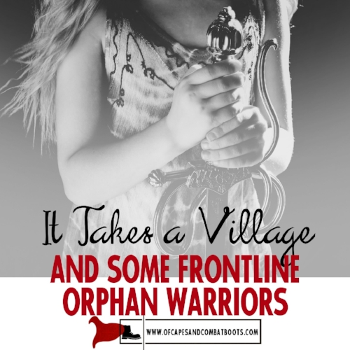 It Takes a Village and Some Frontline Orphan Warriors