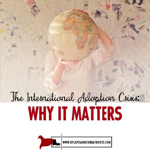 The International Adoption Crisis - Why It Matterse