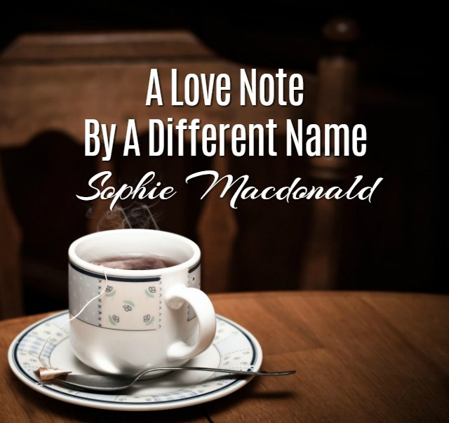 'A Love Note By A Different Name' by Sophie L Macdonald
