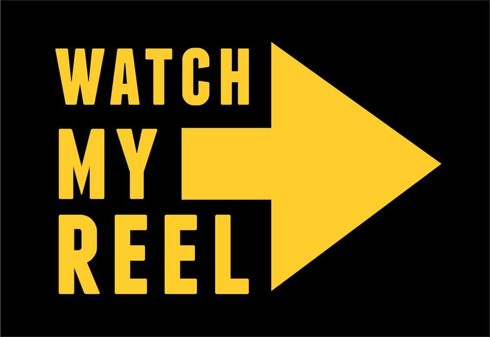 watch my reel.jpg
