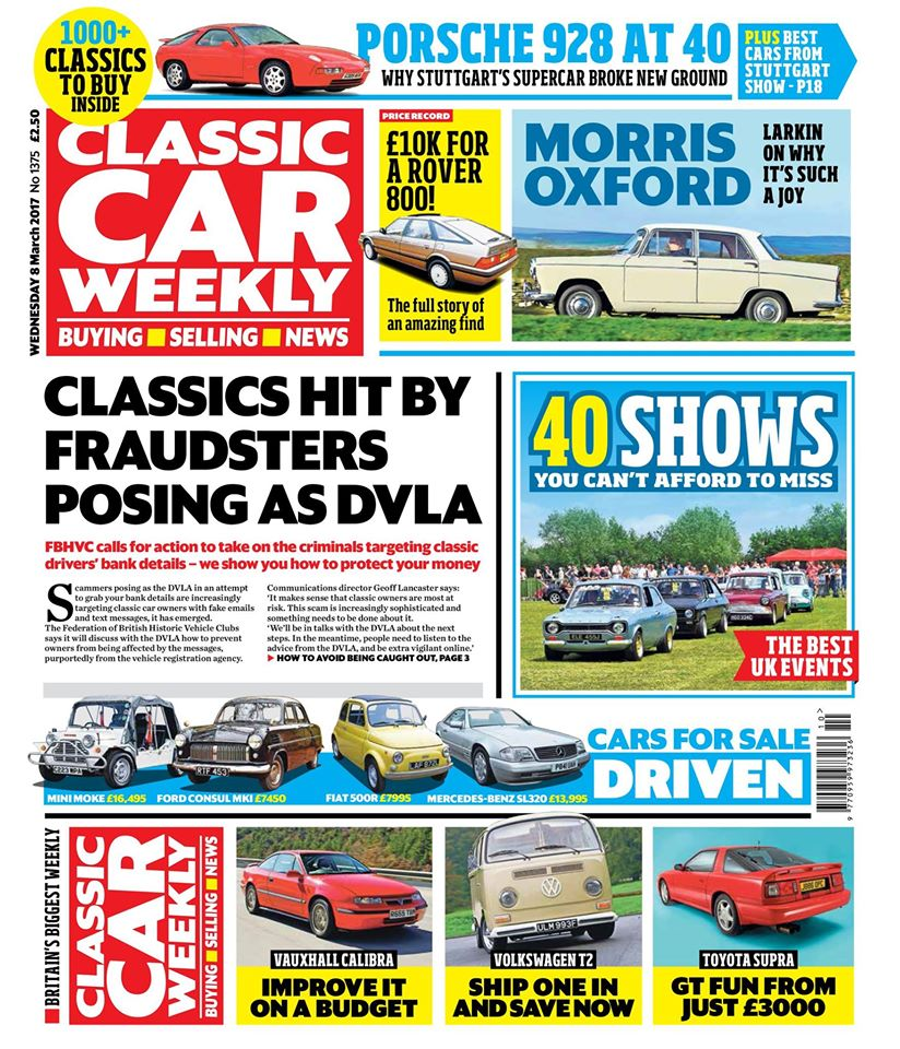 The latest Classic Car Weekly is in the shops now (or heading straight to your letterbox, if you're one of our subscribers)!  Here's what to look out for in the latest issue:  How fraudsters are posing as the DVLA to snare classic car owners - and what to do to make sure you aren't caught out  40 brilliant shows you won't want to miss - don't miss our guide to this summer's best events  Nick Larkin on the Morris Oxford - on the road in the Series VI  Why the Porsche 928 is still a brilliant GT, 40 years after it was originally launched  Why a classic collector's just paid a record-breaking £10k for a Rover 800  All the best cars from a huge Retro Classics Stuttgart show  Looking for a turbocharged GT and only have £3k to spend? Don't miss our Toyota Supra buying guide  Top tips for improving Vauxhall's Calibra without spending a fortune  PLUS four more classic cars for sale tested, all the latest news, and more than 250 cars new to the market in our classifieds - make sure you don't miss out on your copy!