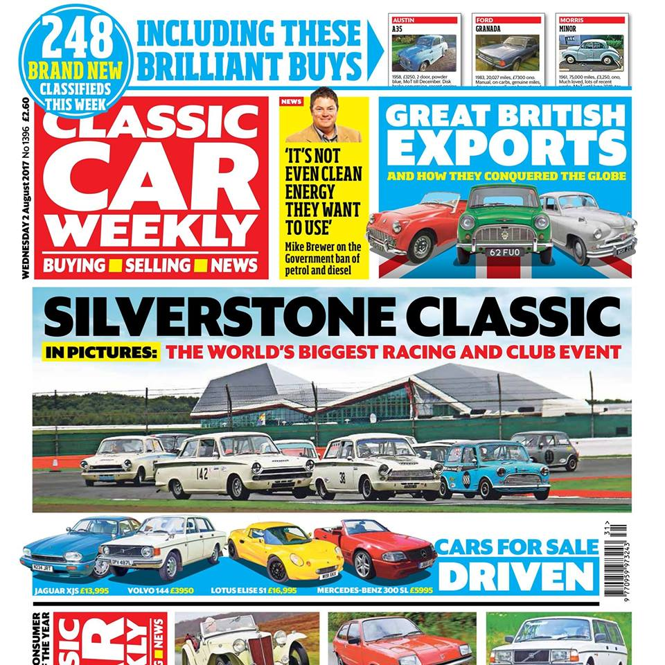 Here's what to watch out for in our latest issue, out in the shops first thing tomorrow:  Silverstone Classic special report - six pages on the classics you brought along, the best racing moments, an amazing Ford Capri resto... and Ant Anstead on rolling an Austin A35!  Wheeler Dealers star Mike Brewer on the Government's controversial plans to phase out petrol and diesel cars from 2040 onwards  The British classics that conquered the world - the story of six globetrotting heroes and what made them so successful  Why the MG TA Midget is such a wonderful car to drive  How to tweak the Vauxhall Chevette and make it better than ever  Volvo 240 - our top tips on how to bag the best classic Swede for your money  The best cars from a packed Classics On The Common show  Our Classics - trouble for our Range Rover, and our Volkswagen Beetle makes an appearance in a horror film  Toyota Corolla AE86 - how to import a sideways classic hero  PLUS the latest news, some 1960s BMC nostalgia in The Way We Were, auction updates, four more cars for sale tested and 248 classics new to the market in our classifieds pages - make sure you don't miss out on the latest deals!