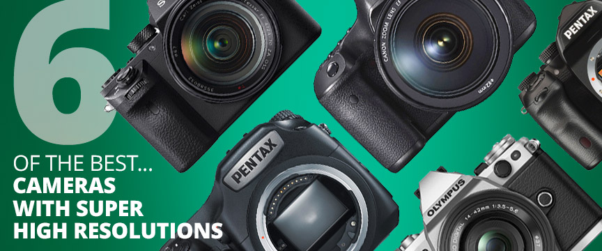 6 Best DSLR And CSC Cameras With Super High Resolutions