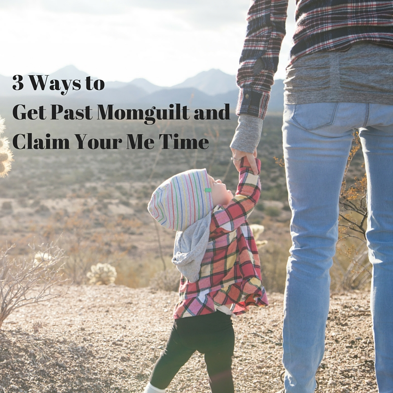 3 ways to get past momguilt and claim your me time.