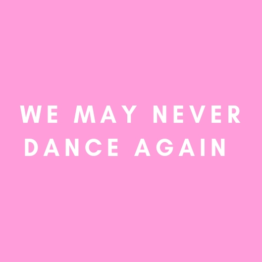 We May Never Dance Again(Coming Soon) - WORLD PREMIERE JUNE 6 + 7, 2019