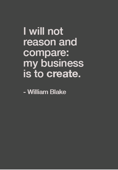 I will not reason and compare; my business is to create // Comparison quotes via the PumpUp Blog