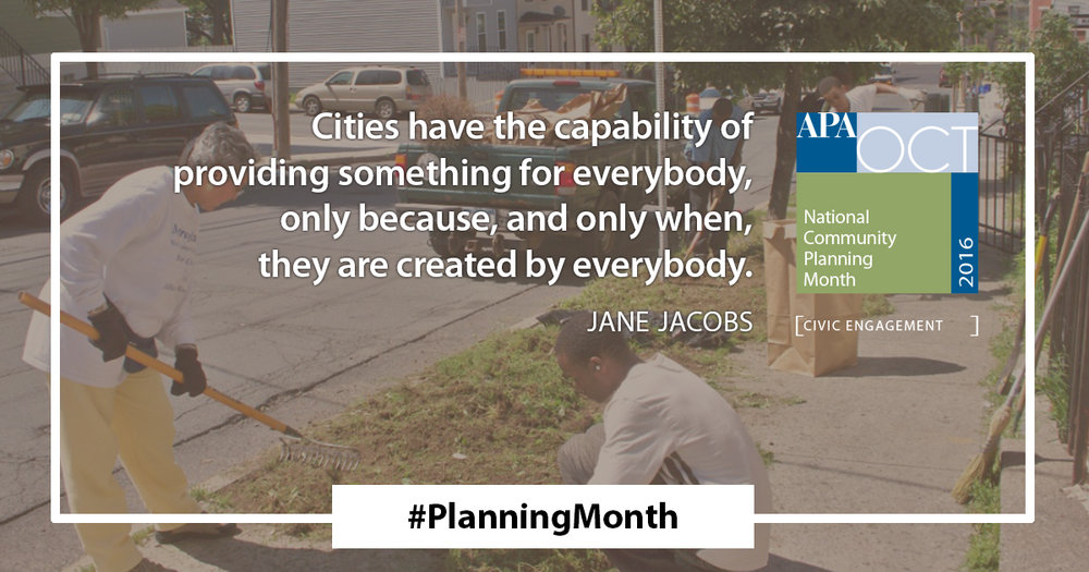 "Jane Jacobs Quote, ""Cities have the capability of providing something for everybody, only because and only when, they are created by everybody."""