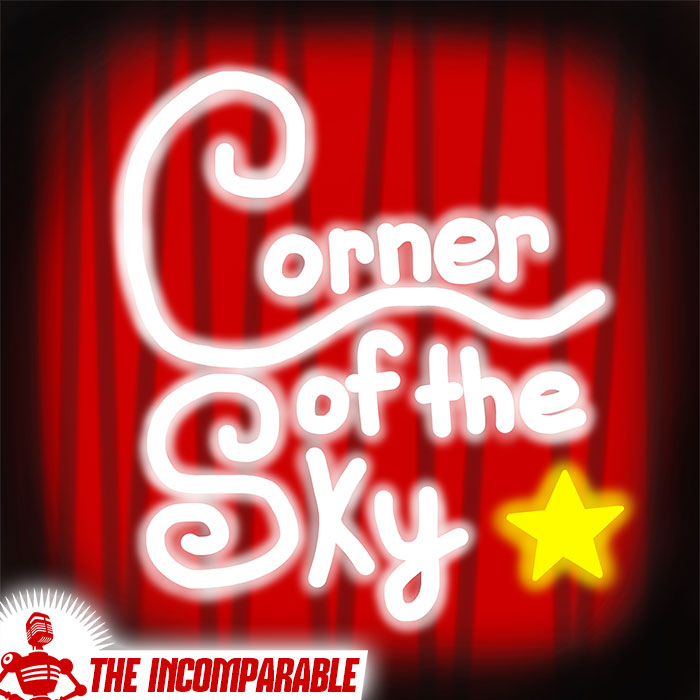 Corner of the Sky  - Do you love musical theater? We do too! Every episode, a guest and I lovingly dissect a musical's music, characters, plot, themes, and anything else that occurs to us. You can stream a sample episode below with me and Matthew Bischoff talking about The Last Five Years.Find Corner of the Sky here or in your podcast player of choice.