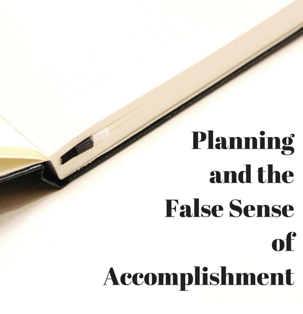 planning and the false sense of accomplishment