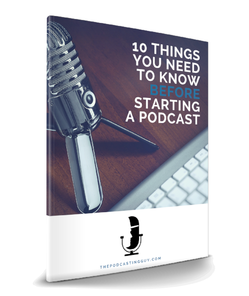 DOWNLOAD '10 Things YOU NEED TO KNOW BEFORE STARTING A PODCAST'!