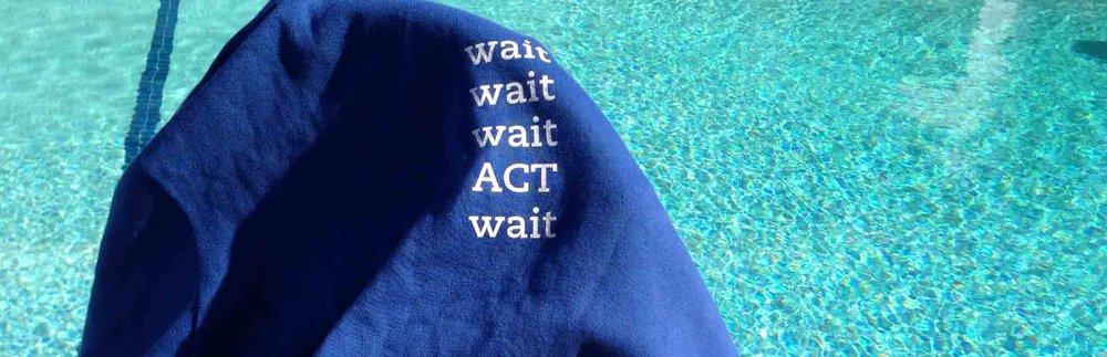 wait wait wait act wait