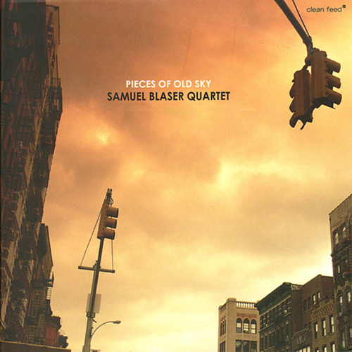 SAMUEL BLASER QUARTET  PIECES OF OLD SKY (2009)  BUY CHART SET:    €24.00
