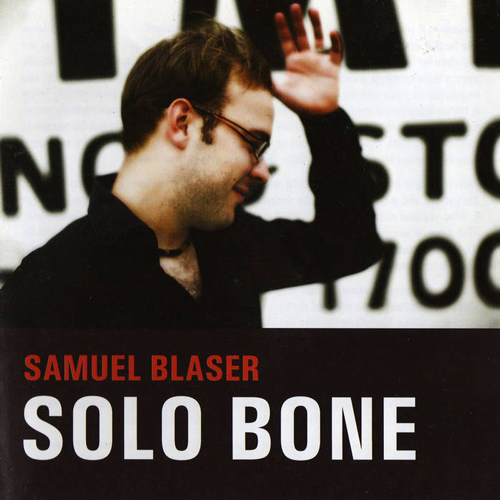 SAMUEL BLASER SOLO BONE (2009) BUY CD: €15.00 I BUY M4a: €12.00