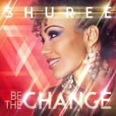 Shuree - Be The Change