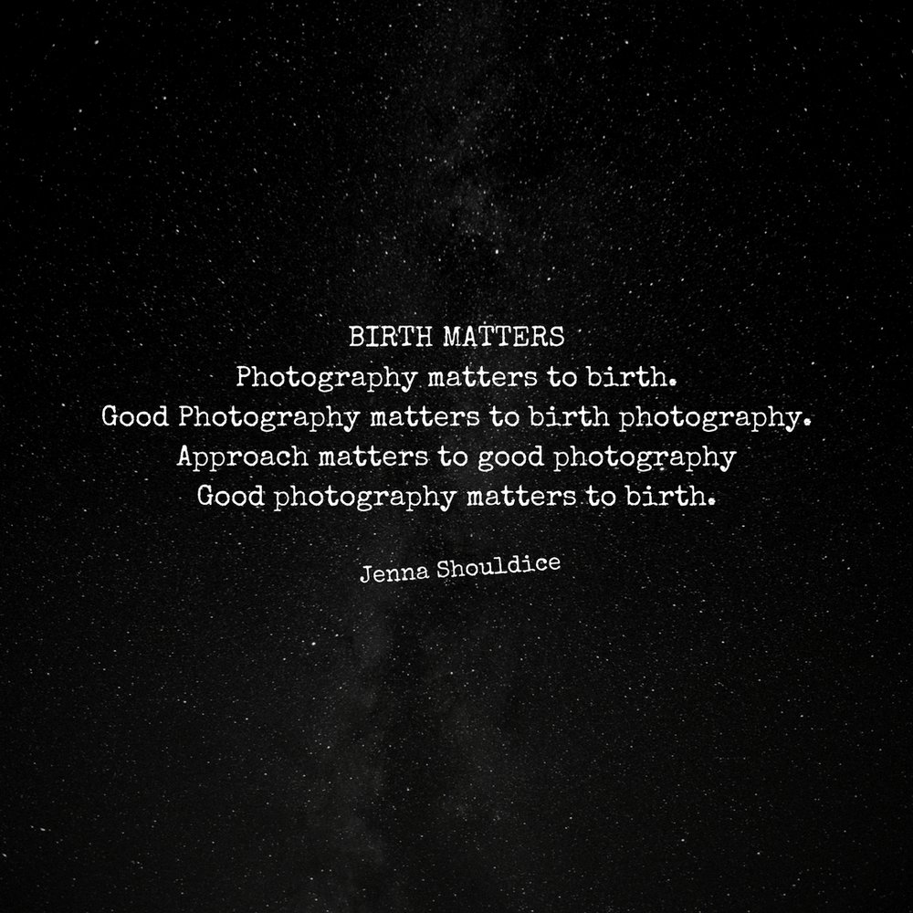 Birth mattersPhotography matters to birth.Good Photography matters to birth photography.Approach matters to good photography.Good Photography matters to birth.-Jenna Shouldice -.jpg