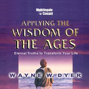 Applying the Wisdom of the Ages by Wayne Dyer
