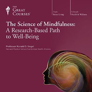 The Science of Mindfulness: A Research-Based Bath to Well-Being by Ronald Siegel