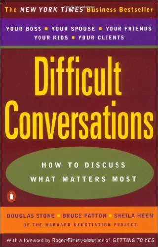 Difficult Conversations: How to Discuss What Matters Most by D Stone, B Patton, S Heen & R Fisher